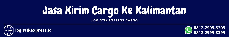 Jasa Kirim Cargo Ke Wilayah Kalimantan