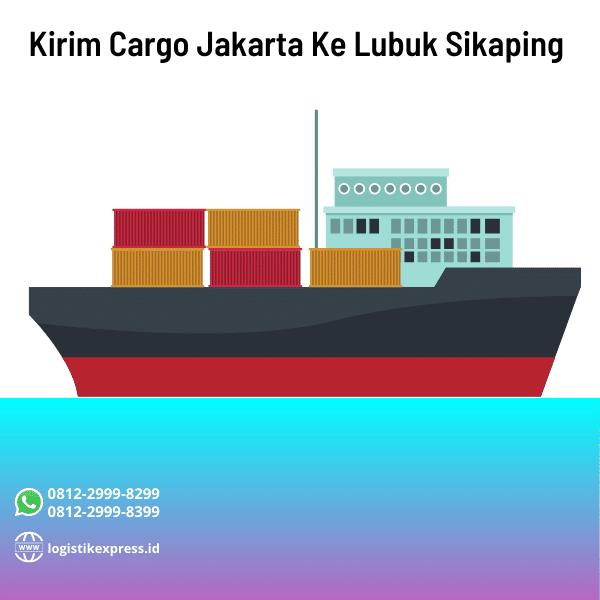 Kirim Cargo Jakarta Ke Lubuk Sikaping