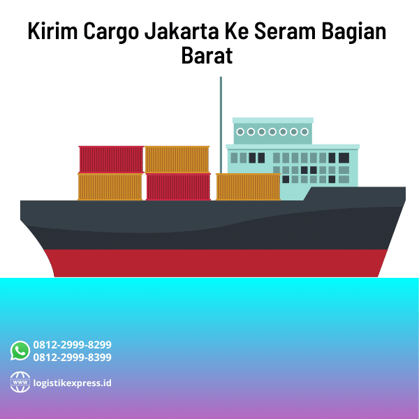 Kirim Cargo Jakarta Ke Seram Bagian Barat