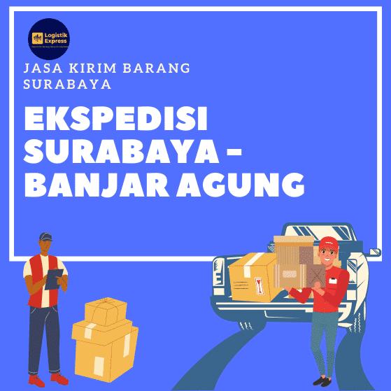 Ekspedisi Surabaya Banjar Agung