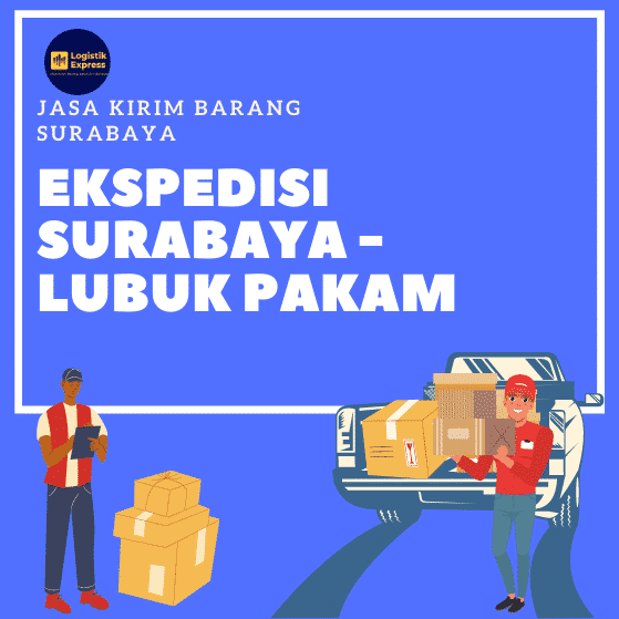 Ekspedisi Surabaya Lubuk Pakam
