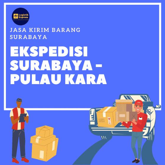 Ekspedisi Surabaya Pulau Kara